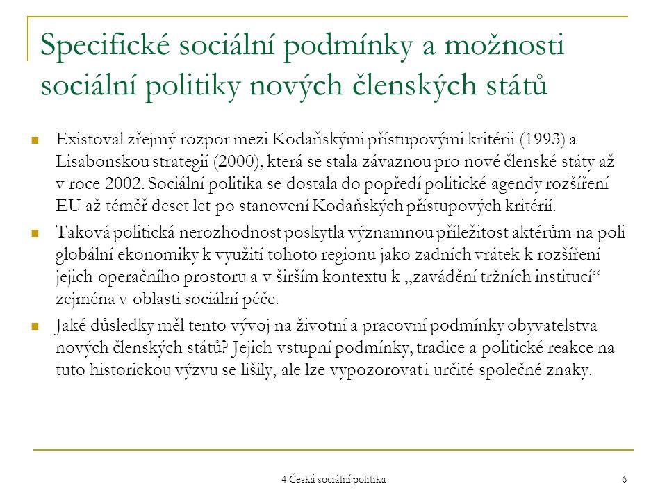 4 Česká sociální politika 7 Porovnání cílů Lisabonské strategie z roku 2000 se sociálně ekonomickým vývojem v postkomunistických zemích (I) Cíle boje proti chudobě a sociálnímu vyloučení Deklarace z Nice a Lisabonské strategie, 2000 Vývoj sociálních a ekonomických podmínek v postkomunistických zemích v 90.