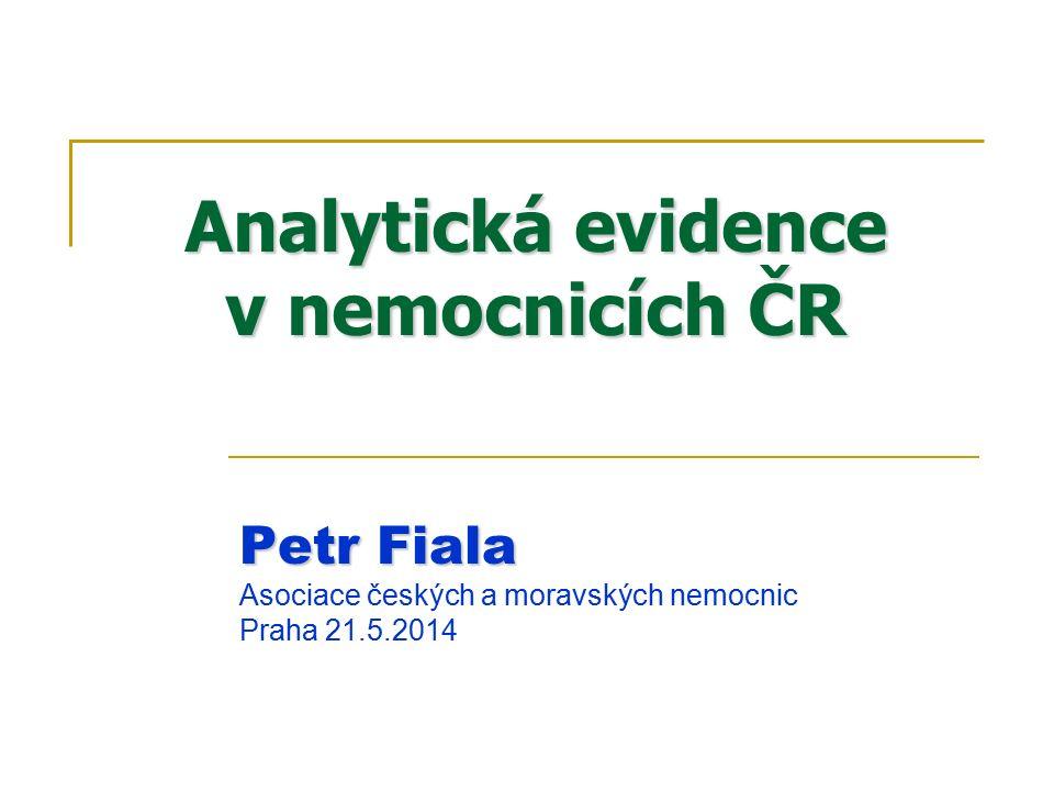 Analytická evidence v nemocnicích ČR Petr Fiala Asociace českých a moravských nemocnic Praha 21.5.2014