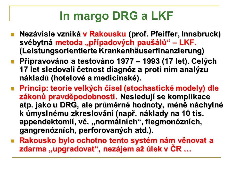 "In margo DRG a LKF Nezávisle vzniká v Rakousku (prof. Pfeiffer, Innsbruck) svébytná metoda ""případových paušálů"" – LKF. (Leistungsorientierte Krankenh"