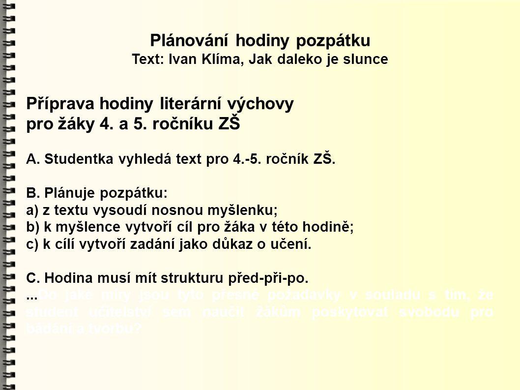 Plánování hodiny pozpátku Text: Ivan Klíma, Jak daleko je slunce Příprava hodiny literární výchovy pro žáky 4. a 5. ročníku ZŠ A. Studentka vyhledá te