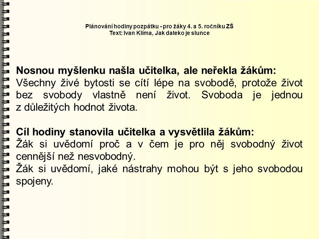 Plánování hodiny pozpátku - pro žáky 4. a 5. ročníku ZŠ Text: Ivan Klíma, Jak daleko je slunce Nosnou myšlenku našla učitelka, ale neřekla žákům: Všec