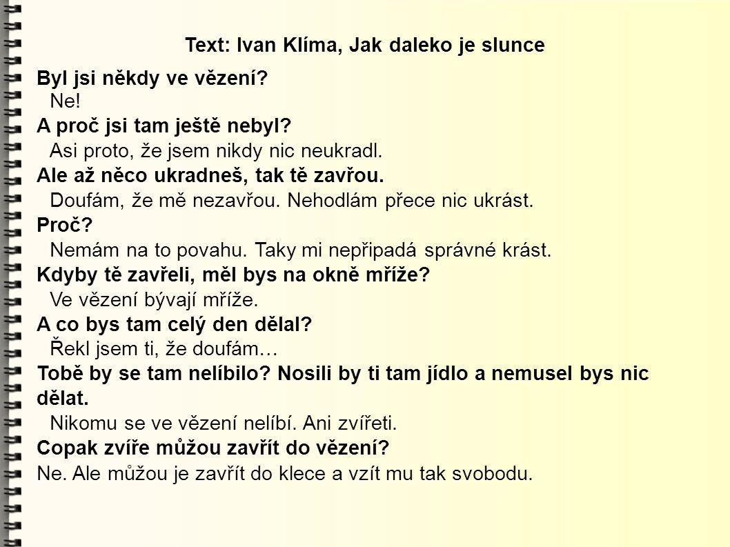 Text: Ivan Klíma, Jak daleko je slunce Byl jsi někdy ve vězení? Ne! A proč jsi tam ještě nebyl? Asi proto, že jsem nikdy nic neukradl. Ale až něco ukr