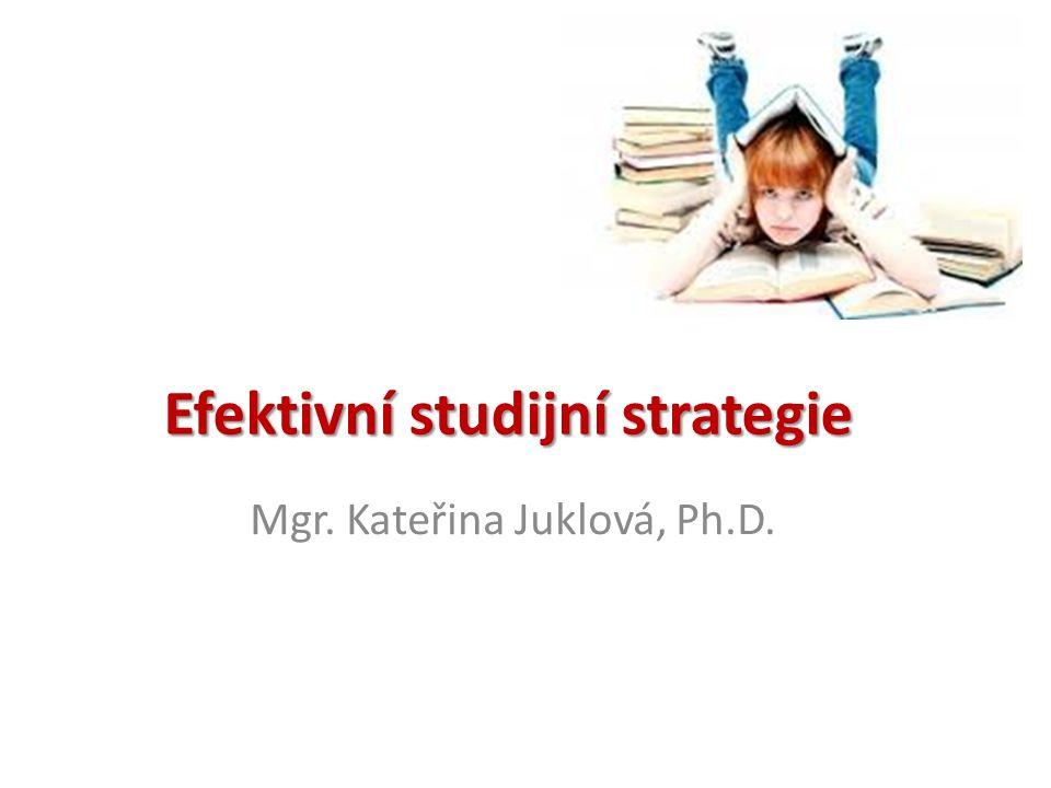 Efektivní studijní strategie Mgr. Kateřina Juklová, Ph.D.