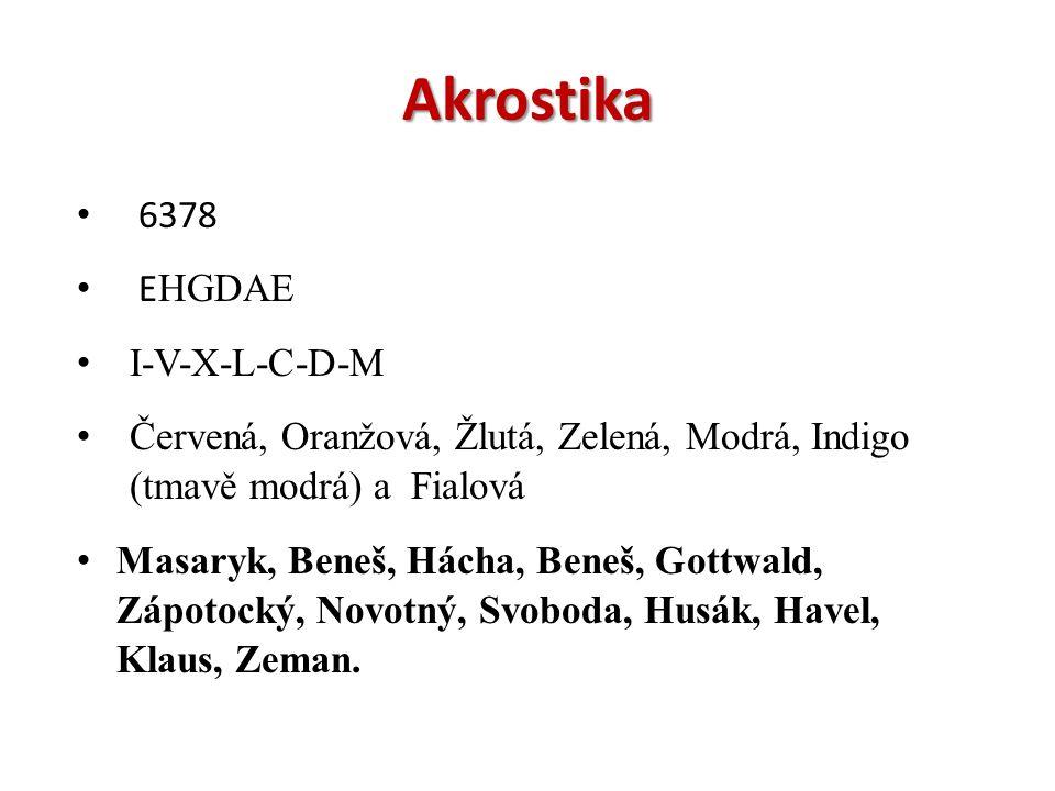 Akrostika 6378 E HGDAE I-V-X-L-C-D-M Červená, Oranžová, Žlutá, Zelená, Modrá, Indigo (tmavě modrá) a Fialová Masaryk, Beneš, Hácha, Beneš, Gottwald, Zápotocký, Novotný, Svoboda, Husák, Havel, Klaus, Zeman.