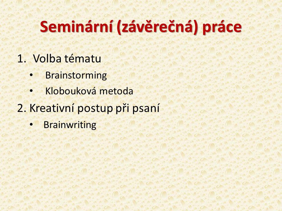 Seminární (závěrečná) práce 1.Volba tématu Brainstorming Klobouková metoda 2.