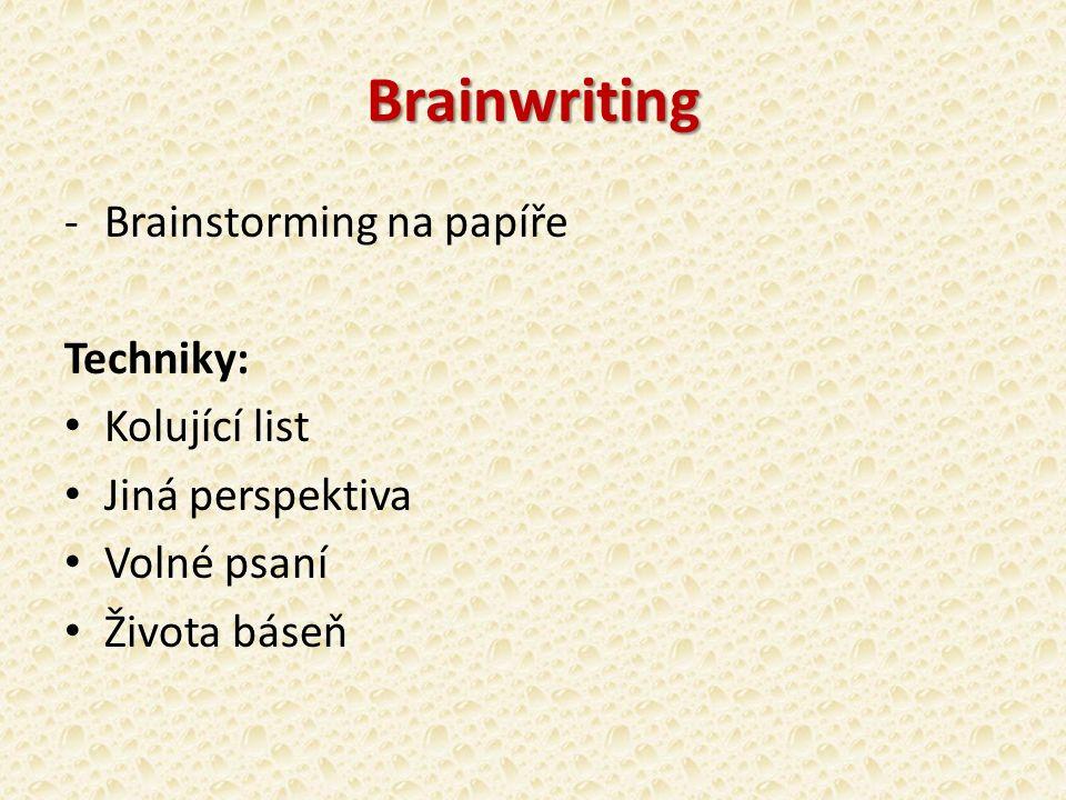 Brainwriting -Brainstorming na papíře Techniky: Kolující list Jiná perspektiva Volné psaní Života báseň