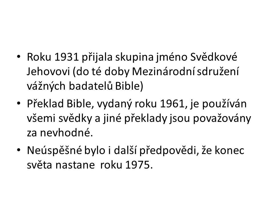 Roku 1931 přijala skupina jméno Svědkové Jehovovi (do té doby Mezinárodní sdružení vážných badatelů Bible) Překlad Bible, vydaný roku 1961, je používán všemi svědky a jiné překlady jsou považovány za nevhodné.