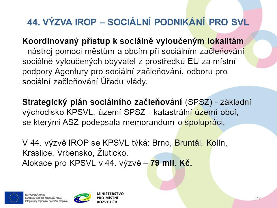 44. VÝZVA IROP – SOCIÁLNÍ PODNIKÁNÍ PRO SVL 21 Koordinovaný přístup k sociálně vyloučeným lokalitám - nástroj pomoci městům a obcím při sociálním začl