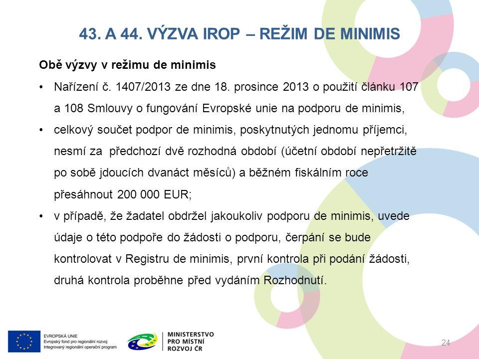 43. A 44. VÝZVA IROP – REŽIM DE MINIMIS 24 Obě výzvy v režimu de minimis Nařízení č.