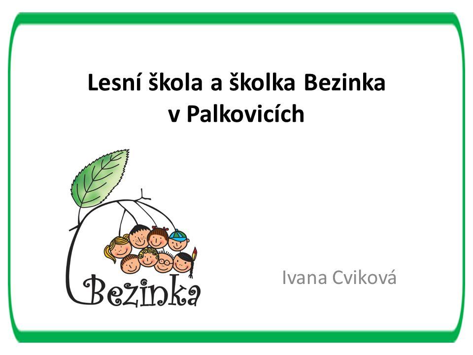 Lesní škola a školka Bezinka v Palkovicích Ivana Cviková