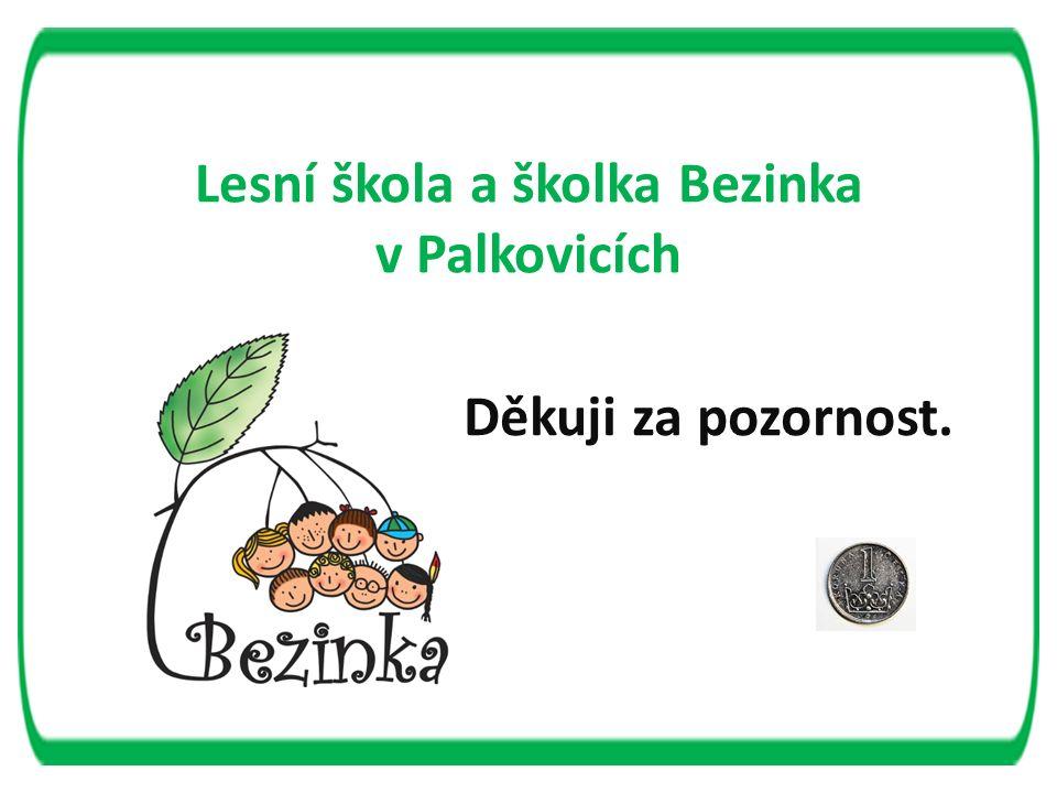 Lesní škola a školka Bezinka v Palkovicích Děkuji za pozornost.