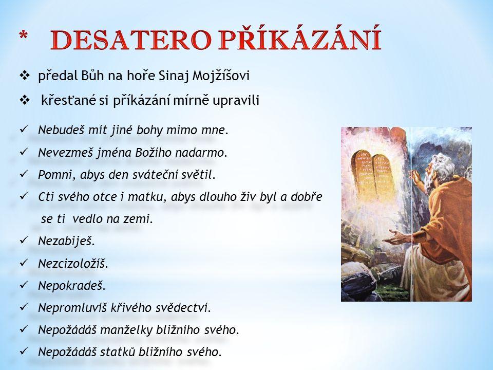  předal Bůh na hoře Sinaj Mojžíšovi  křesťané si příkázání mírně upravili Nebudeš mít jiné bohy mimo mne. Nevezmeš jména Božího nadarmo. Pomni, abys