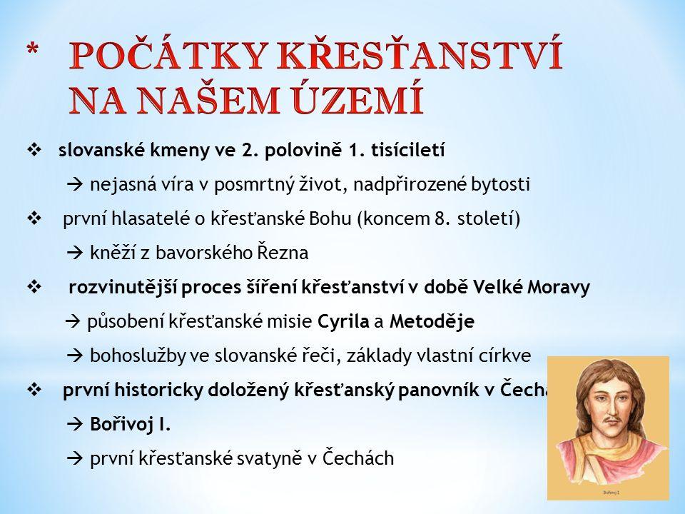  slovanské kmeny ve 2. polovině 1. tisíciletí  nejasná víra v posmrtný život, nadpřirozené bytosti  první hlasatelé o křesťanské Bohu (koncem 8. st