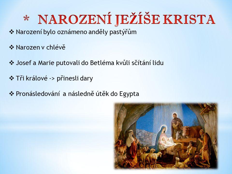  Narození bylo oznámeno anděly pastýřům  Narozen v chlévě  Josef a Marie putovali do Betléma kvůli sčítání lidu  Tři králové -> přinesli dary  Pr