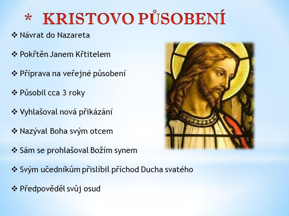  Návrat do Nazareta  Pokřtěn Janem Křtitelem  Příprava na veřejné působení  Působil cca 3 roky  Vyhlašoval nová přikázání  Nazýval Boha svým otc