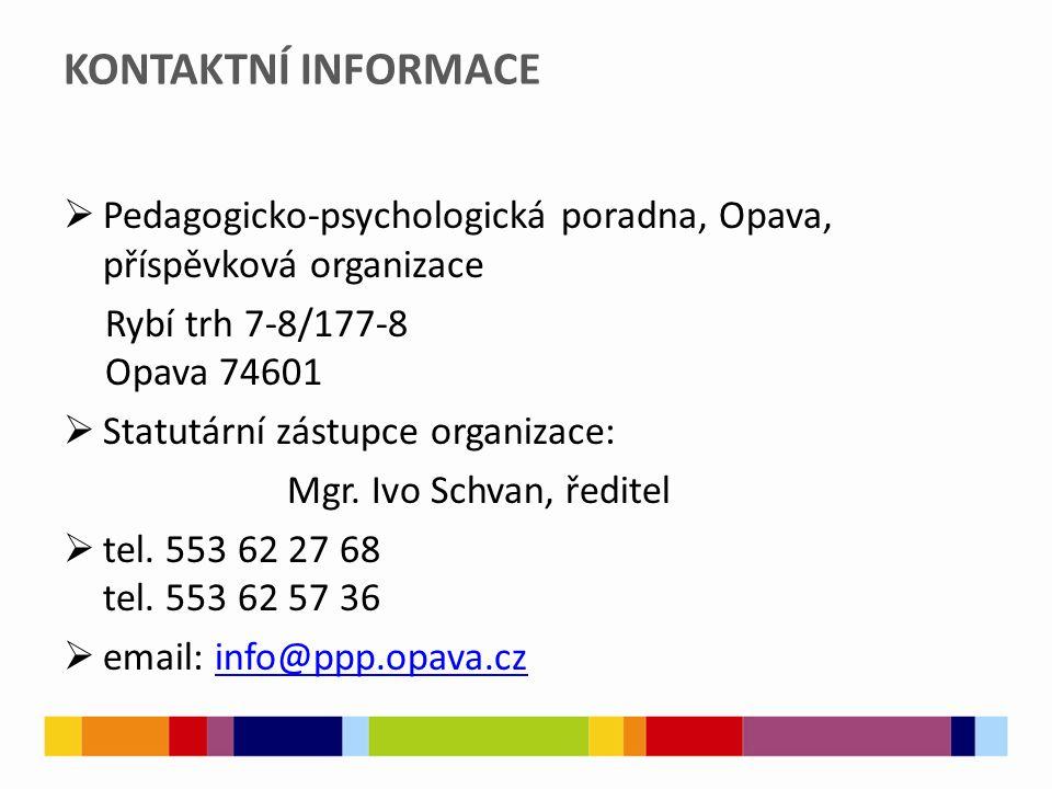 KONTAKTNÍ INFORMACE  Pedagogicko-psychologická poradna, Opava, příspěvková organizace Rybí trh 7-8/177-8 Opava 74601  Statutární zástupce organizace: Mgr.