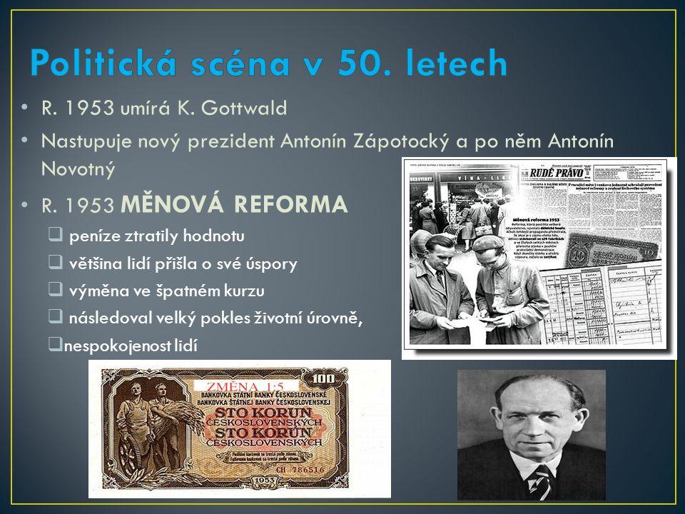 R.1953 umírá K. Gottwald Nastupuje nový prezident Antonín Zápotocký a po něm Antonín Novotný R.