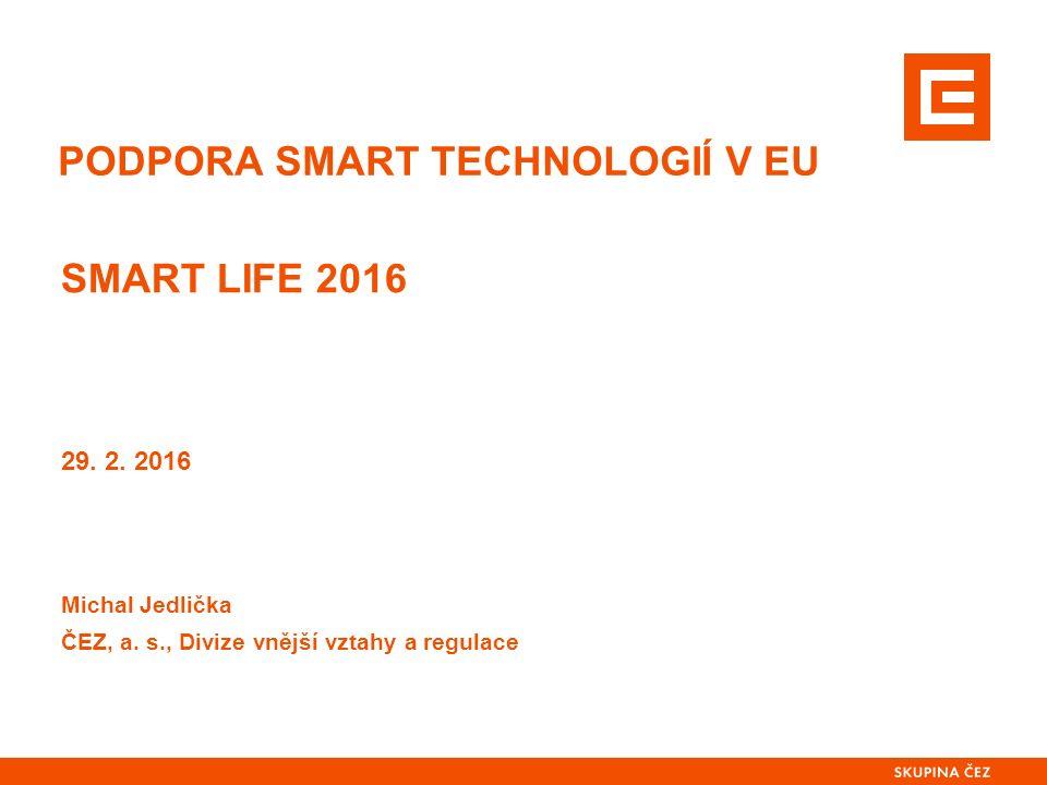 PODPORA SMART TECHNOLOGIÍ V EU Michal Jedlička ČEZ, a.