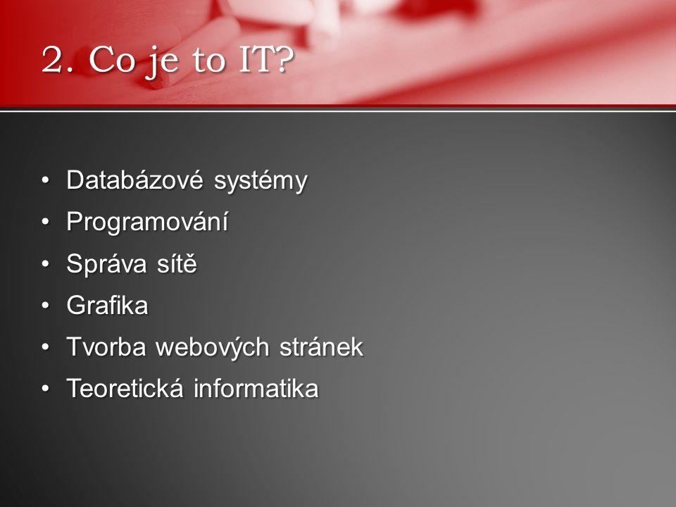 Databázové systémyDatabázové systémy ProgramováníProgramování Správa sítěSpráva sítě GrafikaGrafika Tvorba webových stránekTvorba webových stránek Teoretická informatikaTeoretická informatika 2.