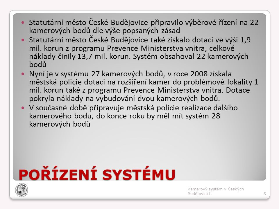POŘÍZENÍ SYSTÉMU Statutární město České Budějovice připravilo výběrové řízení na 22 kamerových bodů dle výše popsaných zásad Statutární město České Budějovice také získalo dotaci ve výši 1,9 mil.