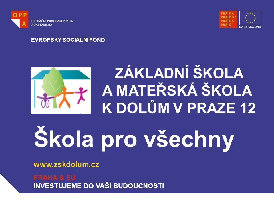 Škola pro všechny www.zskdolum.cz EVROPSKÝ SOCIÁLNÍ FOND PRAHA & EU INVESTUJEME DO VAŠÍ BUDOUCNOSTI ZÁKLADNÍ ŠKOLA A MATEŘSKÁ ŠKOLA K DOLŮM V PRAZE 12