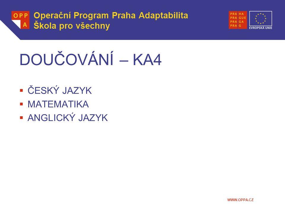 WWW.OPPA.CZ Operační Program Praha Adaptabilita Škola pro všechny DOUČOVÁNÍ – KA4  ČESKÝ JAZYK  MATEMATIKA  ANGLICKÝ JAZYK