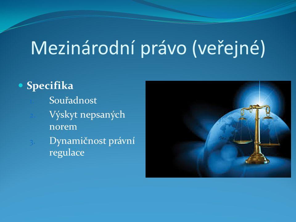 Mezinárodní právo (veřejné) Specifika 1. Souřadnost 2.