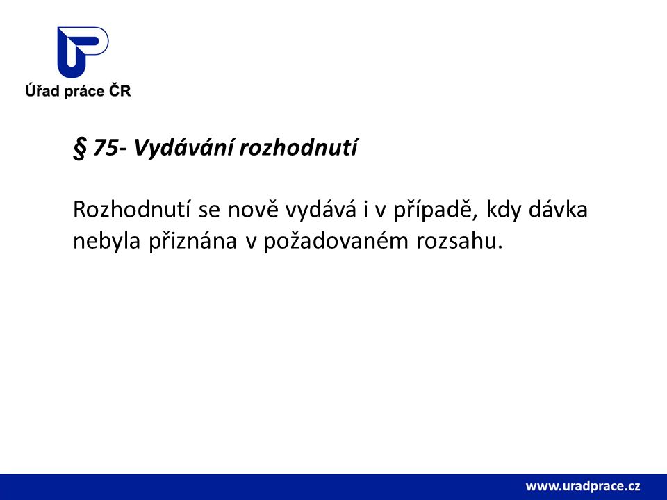 § 75- Vydávání rozhodnutí Rozhodnutí se nově vydává i v případě, kdy dávka nebyla přiznána v požadovaném rozsahu.