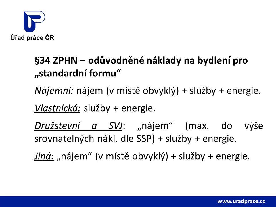 """§34 ZPHN – odůvodněné náklady na bydlení pro """"standardní formu"""" Nájemní: nájem (v místě obvyklý) + služby + energie. Vlastnická: služby + energie. Dru"""