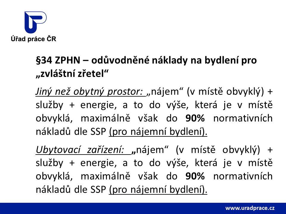 """§34 ZPHN – odůvodněné náklady na bydlení pro """"zvláštní zřetel"""" Jiný než obytný prostor: """"nájem"""" (v místě obvyklý) + služby + energie, a to do výše, kt"""
