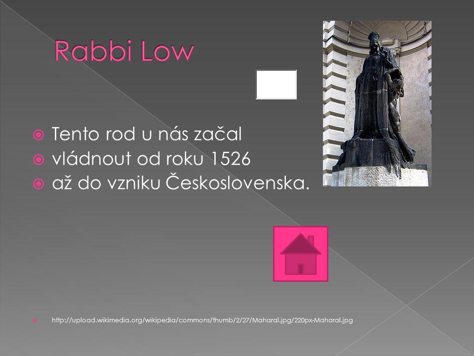  Tento rod u nás začal  vládnout od roku 1526  až do vzniku Československa.  http://upload.wikimedia.org/wikipedia/commons/thumb/2/27/Maharal.jpg/