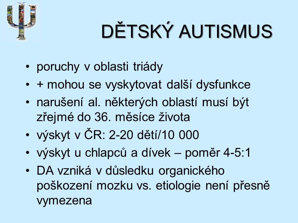 DĚTSKÝ AUTISMUS poruchy v oblasti triády + mohou se vyskytovat další dysfunkce narušení al.