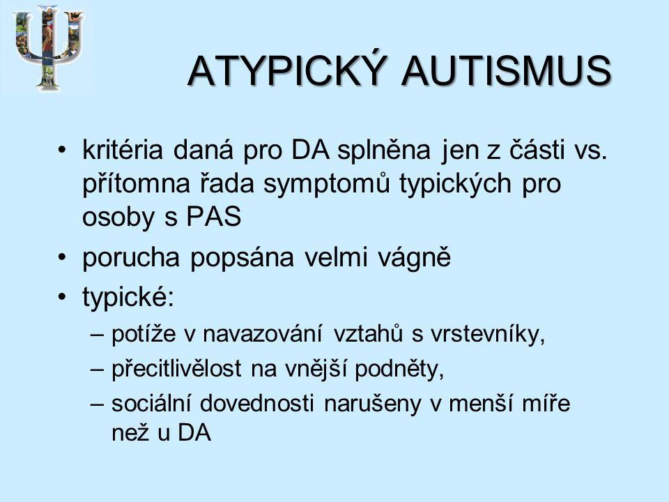 ATYPICKÝ AUTISMUS kritéria daná pro DA splněna jen z části vs.