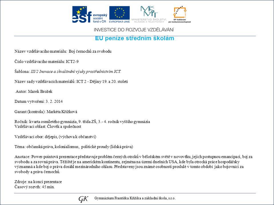 EU peníze středním školám Název vzdělávacího materiálu: Boj černochů za svobodu Číslo vzdělávacího materiálu: ICT2-9 Šablona: III/2 Inovace a zkvalitnění výuky prostřednictvím ICT.