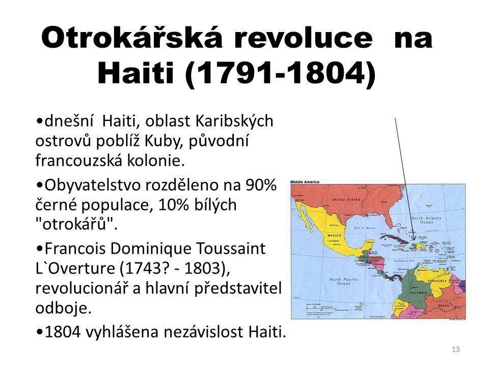 Otrokářská revoluce na Haiti (1791-1804) dnešní Haiti, oblast Karibských ostrovů poblíž Kuby, původní francouzská kolonie.