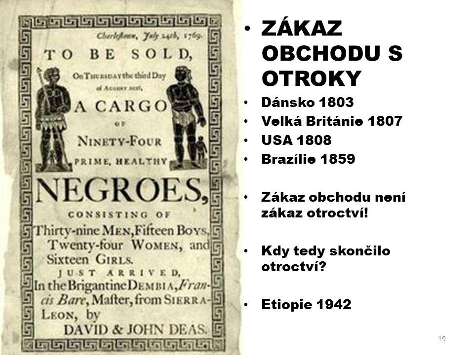 ZÁKAZ OBCHODU S OTROKY Dánsko 1803 Velká Británie 1807 USA 1808 Brazílie 1859 Zákaz obchodu není zákaz otroctví.
