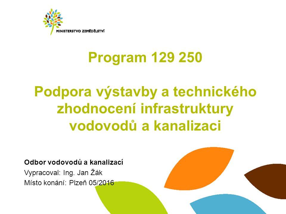 Program 129 250 Podpora výstavby a technického zhodnocení infrastruktury vodovodů a kanalizaci Odbor vodovodů a kanalizací Vypracoval: Ing.