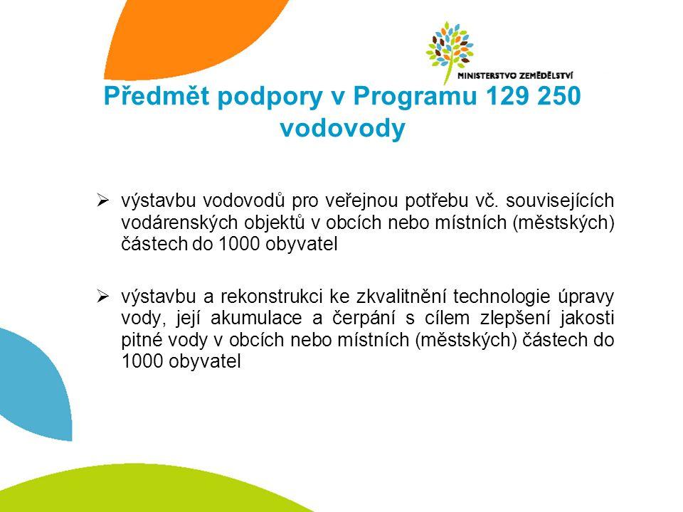 Předmět podpory v Programu 129 250 vodovody  výstavbu vodovodů pro veřejnou potřebu vč. souvisejících vodárenských objektů v obcích nebo místních (mě