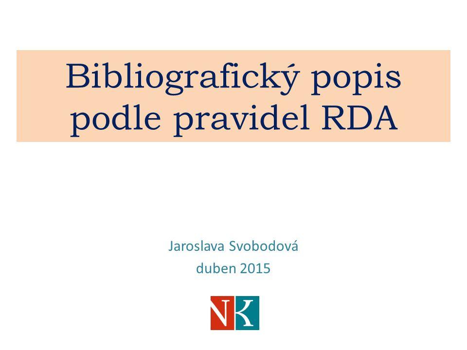 Bibliografický popis podle pravidel RDA Jaroslava Svobodová duben 2015