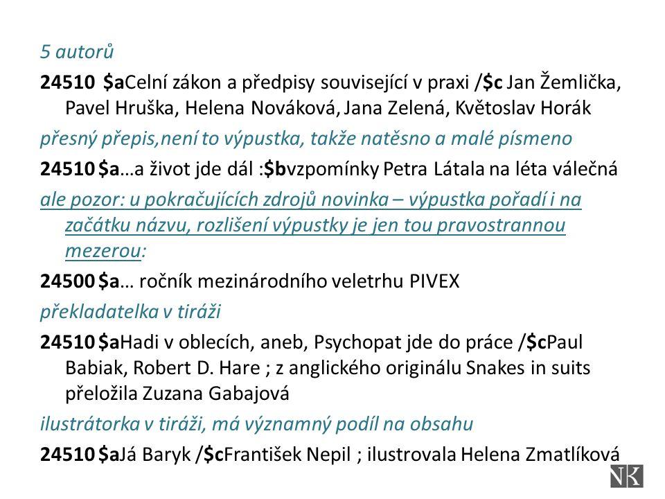 5 autorů 24510 $aCelní zákon a předpisy související v praxi /$c Jan Žemlička, Pavel Hruška, Helena Nováková, Jana Zelená, Květoslav Horák přesný přepi