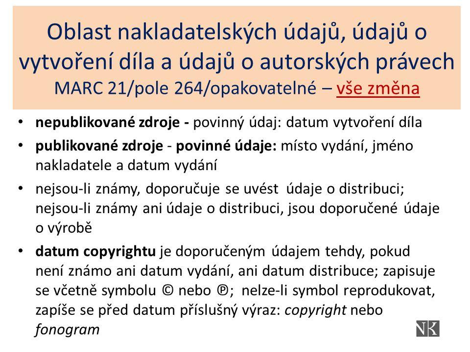 Oblast nakladatelských údajů, údajů o vytvoření díla a údajů o autorských právech MARC 21/pole 264/opakovatelné – vše změna nepublikované zdroje - pov