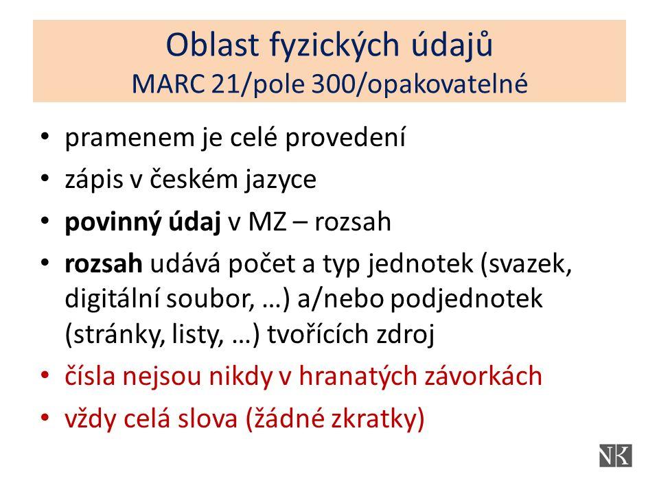 Oblast fyzických údajů MARC 21/pole 300/opakovatelné pramenem je celé provedení zápis v českém jazyce povinný údaj v MZ – rozsah rozsah udává počet a