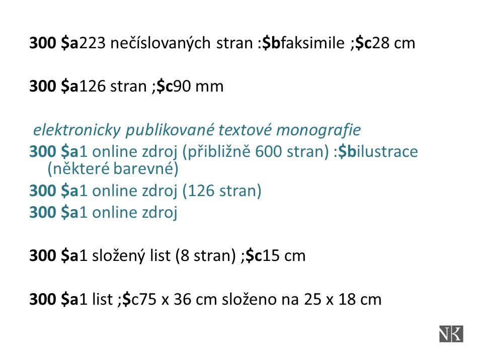 300 $a223 nečíslovaných stran :$bfaksimile ;$c28 cm 300 $a126 stran ;$c90 mm elektronicky publikované textové monografie 300 $a1 online zdroj (přibliž