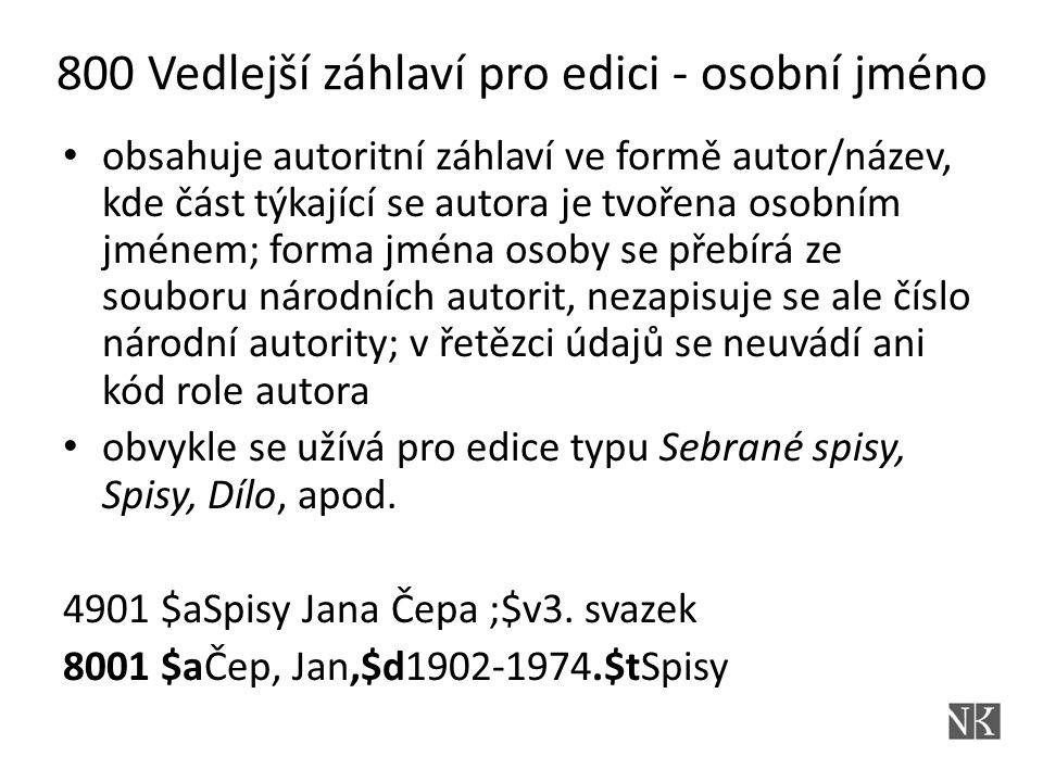 800 Vedlejší záhlaví pro edici - osobní jméno obsahuje autoritní záhlaví ve formě autor/název, kde část týkající se autora je tvořena osobním jménem;