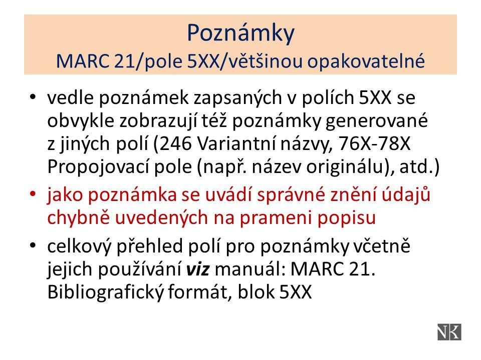 Poznámky MARC 21/pole 5XX/většinou opakovatelné vedle poznámek zapsaných v polích 5XX se obvykle zobrazují též poznámky generované z jiných polí (246