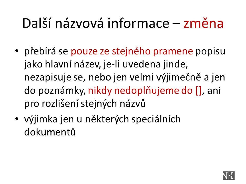 Další názvová informace – změna přebírá se pouze ze stejného pramene popisu jako hlavní název, je-li uvedena jinde, nezapisuje se, nebo jen velmi výji