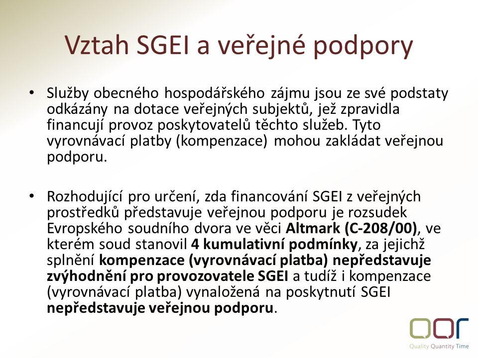 Vztah SGEI a veřejné podpory Služby obecného hospodářského zájmu jsou ze své podstaty odkázány na dotace veřejných subjektů, jež zpravidla financují provoz poskytovatelů těchto služeb.