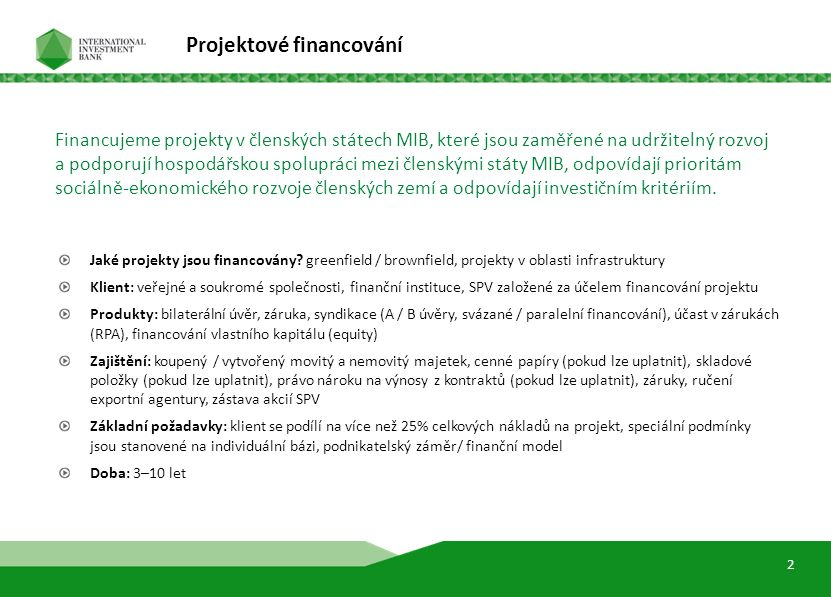 4 Projektové financování Jaké projekty jsou financovány? greenfield / brownfield, projekty v oblasti infrastruktury Klient: veřejné a soukromé společn