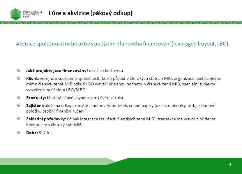 6 Fúze a akvizice (pákový odkup) Jaké projekty jsou financovány? akvizice businessu Klient: veřejné a soukromé společnosti, které působí v členských s
