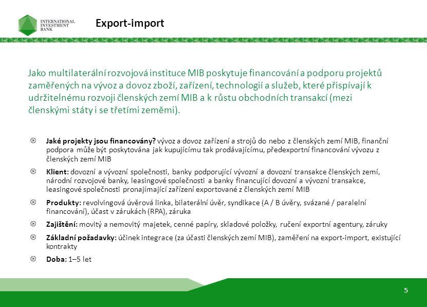 7 Export-import Jaké projekty jsou financovány? vývoz a dovoz zařízení a strojů do nebo z členských zemí MIB, finanční podpora může být poskytována ja